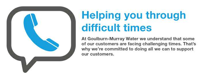 At Goulburn Murray Water we understand that some of our customers are facing hard times. That's why we're committed to doing what we can to support our customers.